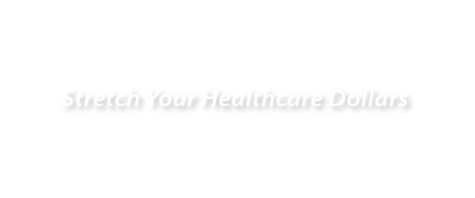 Stretch Your Healthcare Dollars