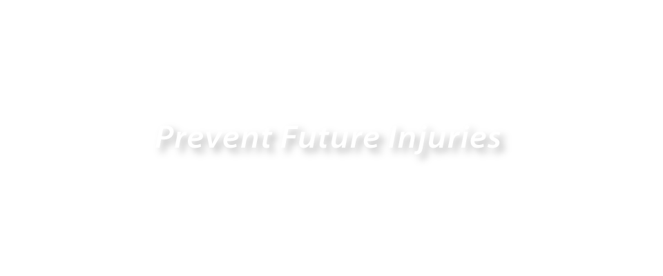 Prevent Future Injuries